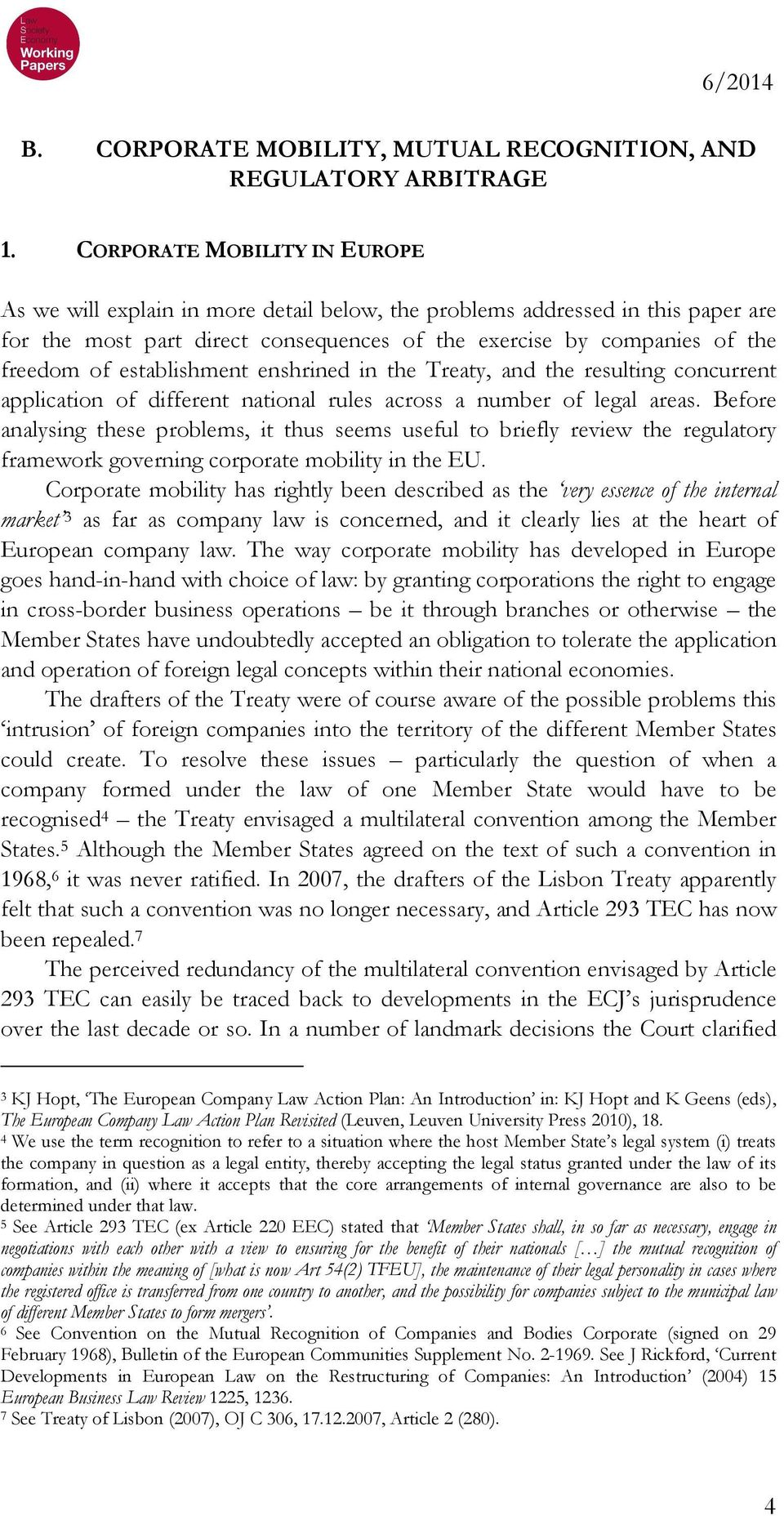 establishment enshrined in the Treaty, and the resulting concurrent application of different national rules across a number of legal areas.