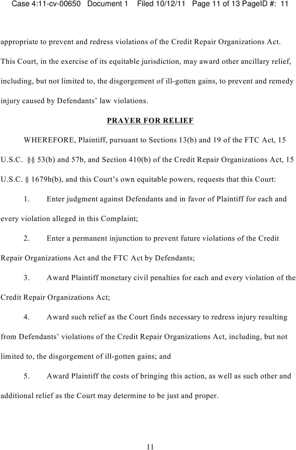 by Defendants law violations. PRAYER FOR RELIEF WHEREFORE, Plaintiff, pursuant to Sections 13(b and 19 of the FTC Act, 15 U.S.C. 53(b and 57b, and Section 410(b of the Credit Repair Organizations Act, 15 U.