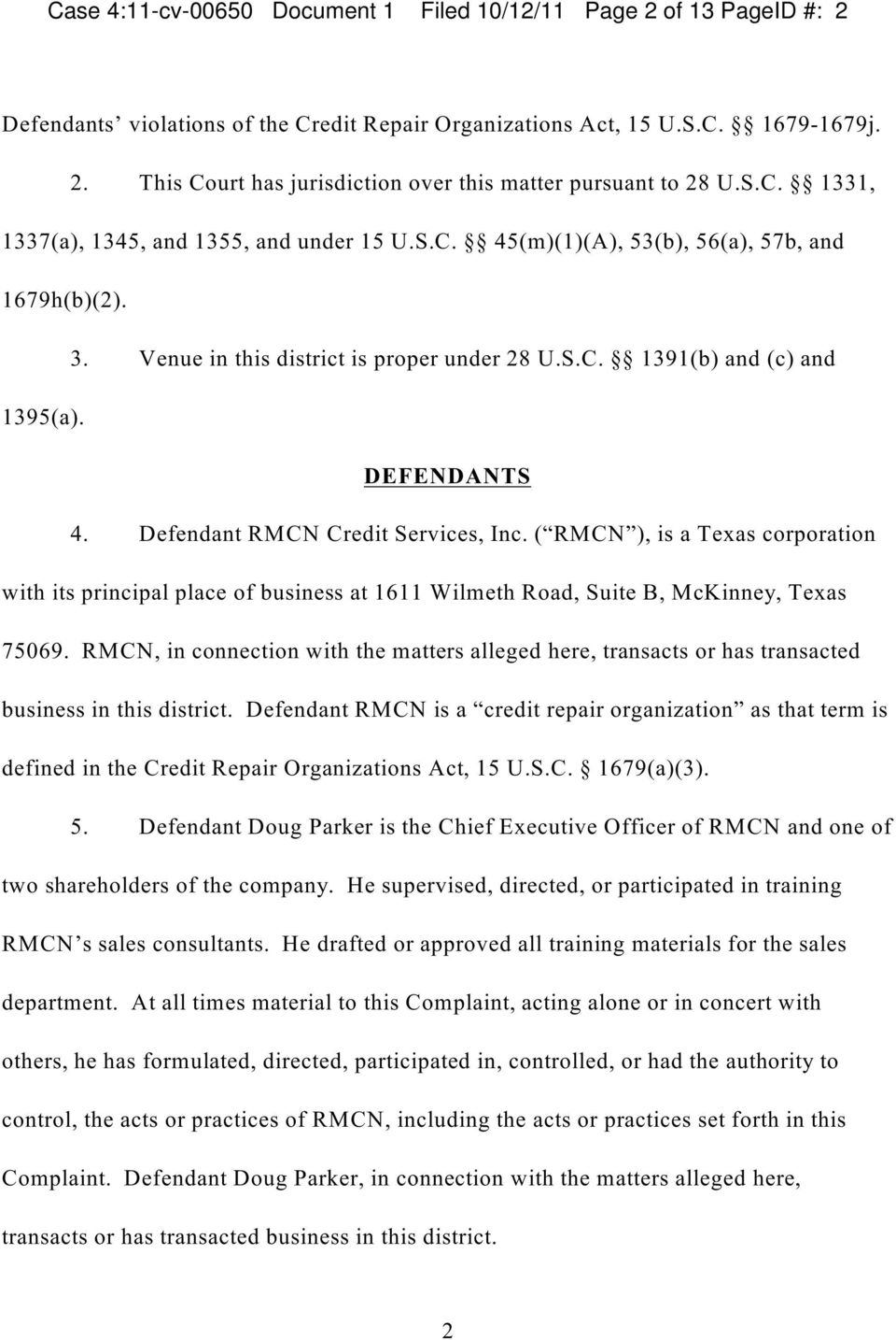 Defendant RMCN Credit Services, Inc. ( RMCN, is a Texas corporation with its principal place of business at 1611 Wilmeth Road, Suite B, McKinney, Texas 75069.