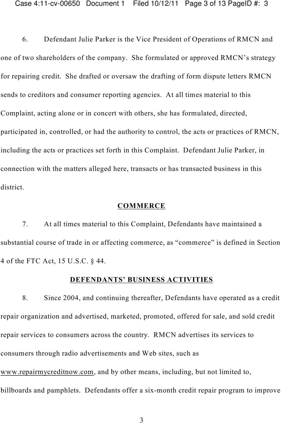 At all times material to this Complaint, acting alone or in concert with others, she has formulated, directed, participated in, controlled, or had the authority to control, the acts or practices of