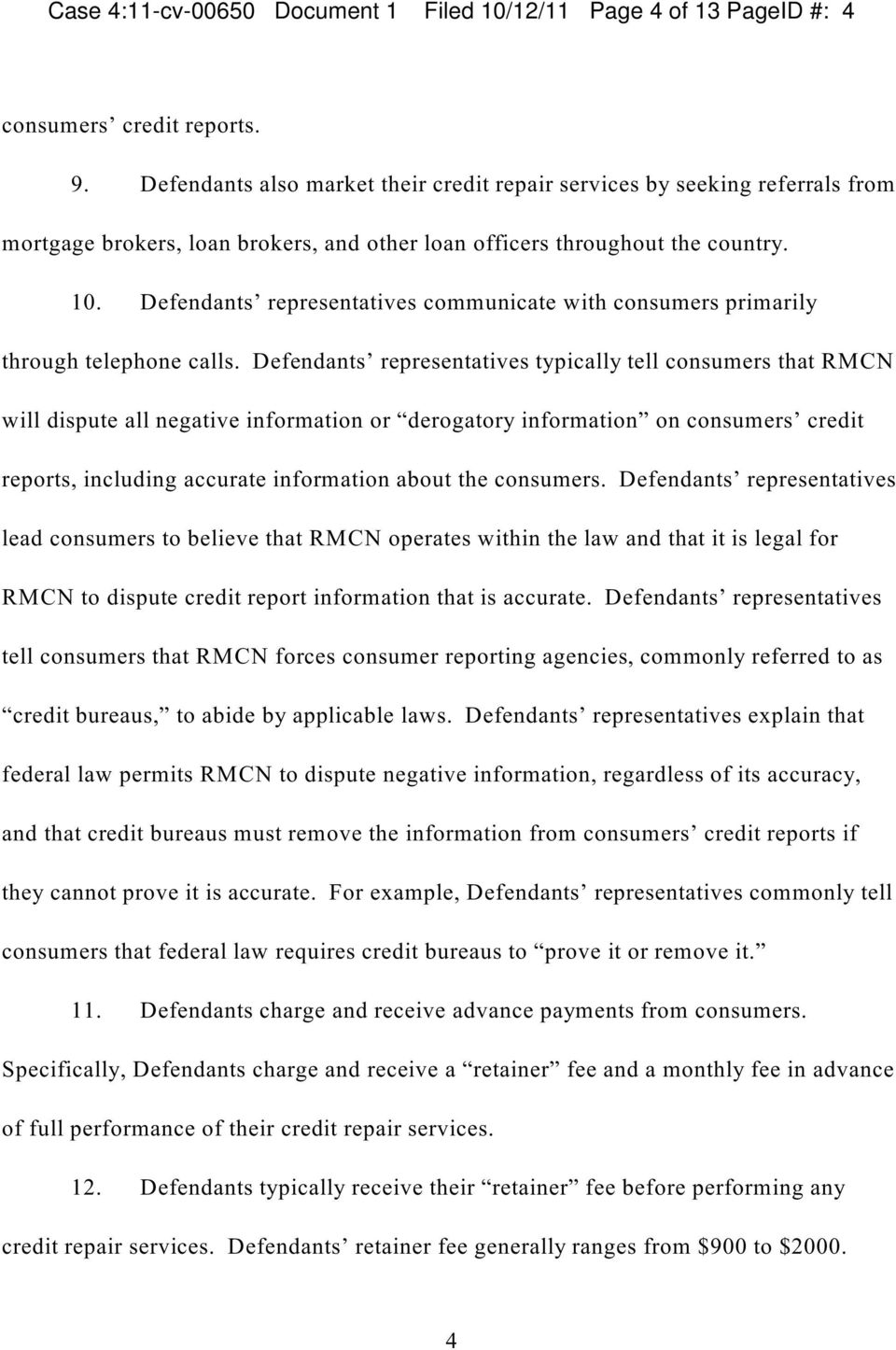 Defendants representatives communicate with consumers primarily through telephone calls.