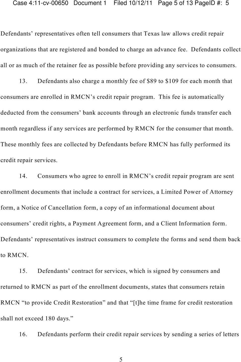 Defendants also charge a monthly fee of $89 to $109 for each month that consumers are enrolled in RMCN s credit repair program.