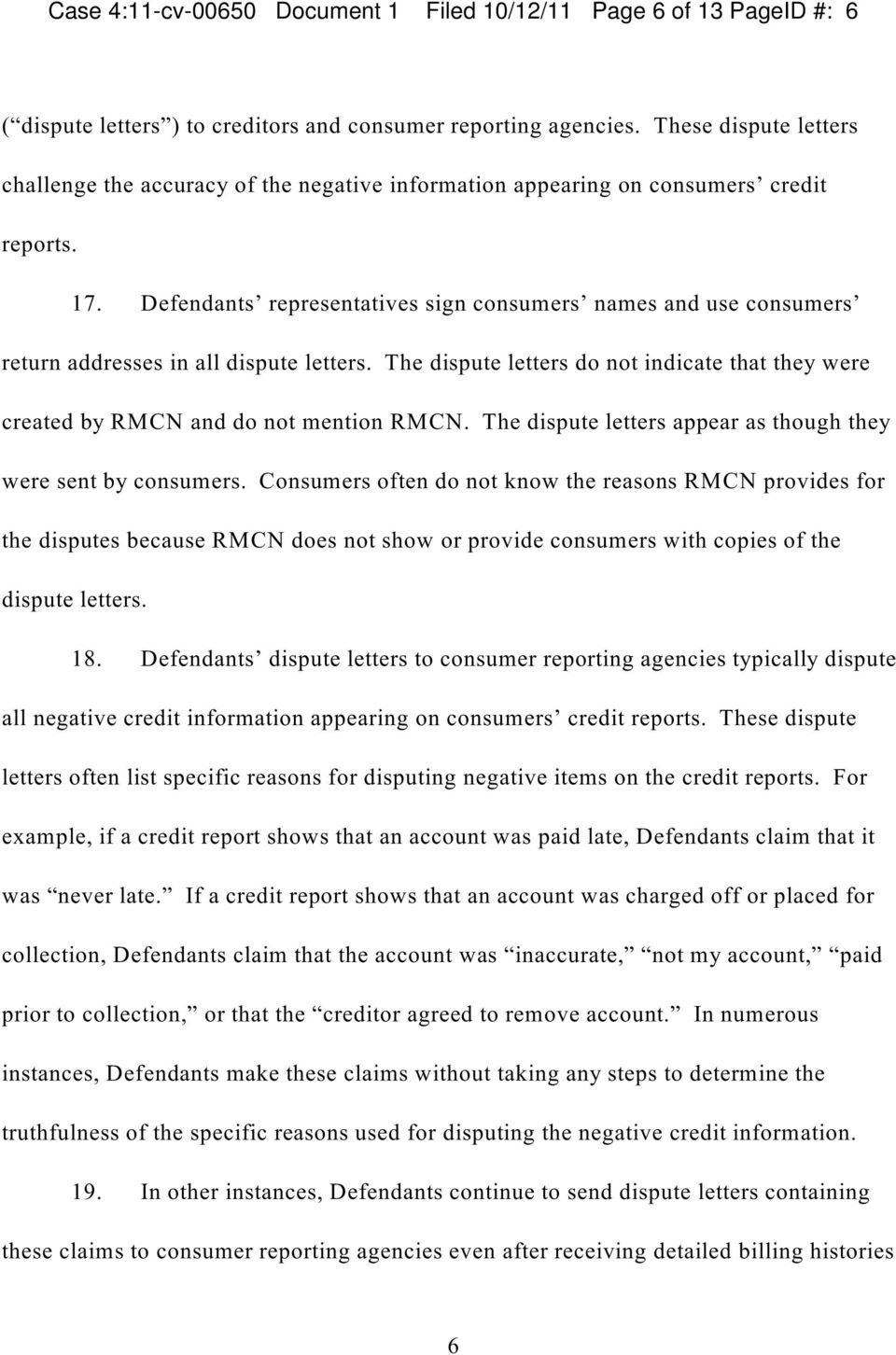 Defendants representatives sign consumers names and use consumers return addresses in all dispute letters. The dispute letters do not indicate that they were created by RMCN and do not mention RMCN.
