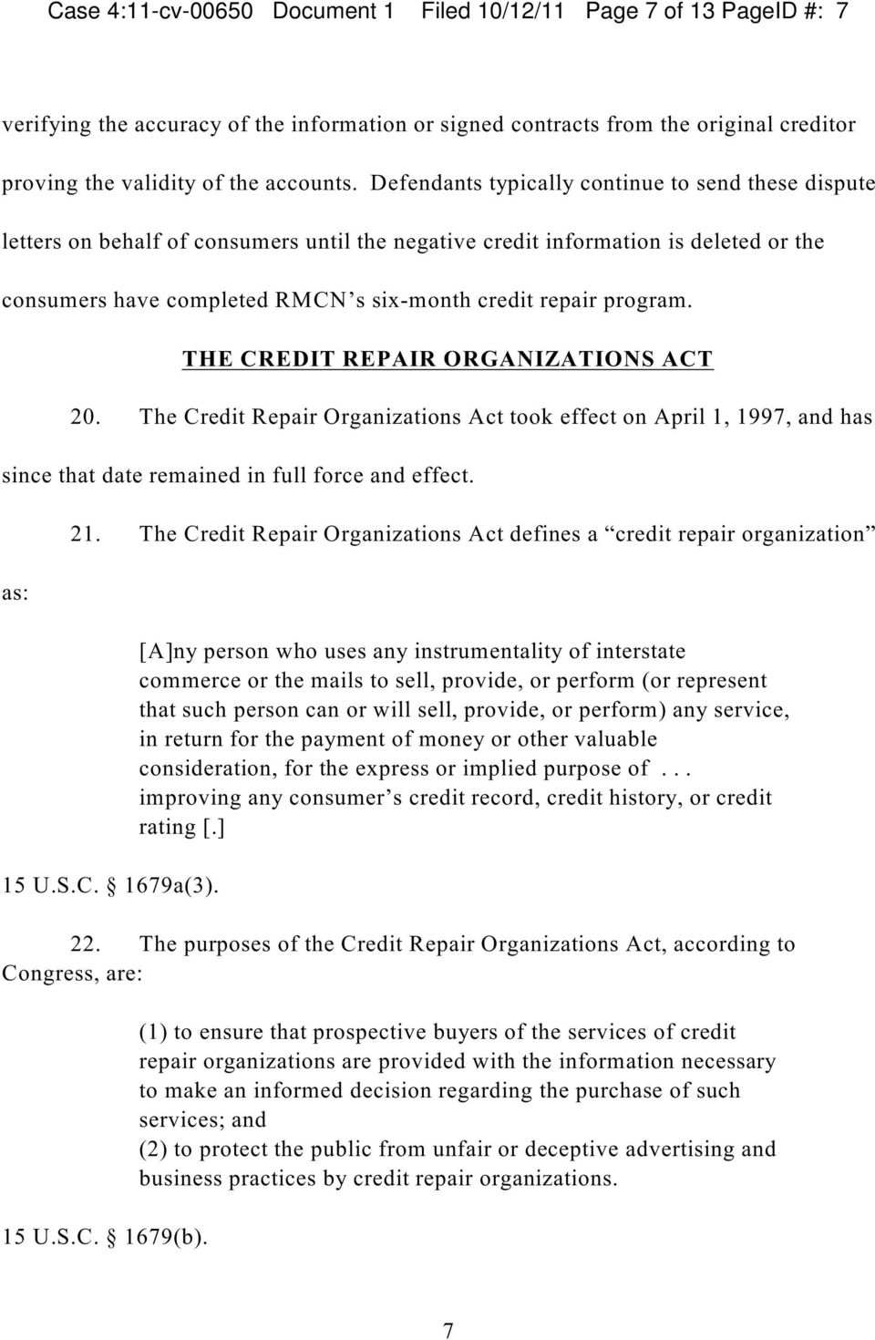 program. THE CREDIT REPAIR ORGANIZATIONS ACT 20. The Credit Repair Organizations Act took effect on April 1, 1997, and has since that date remained in full force and effect. as: 21.