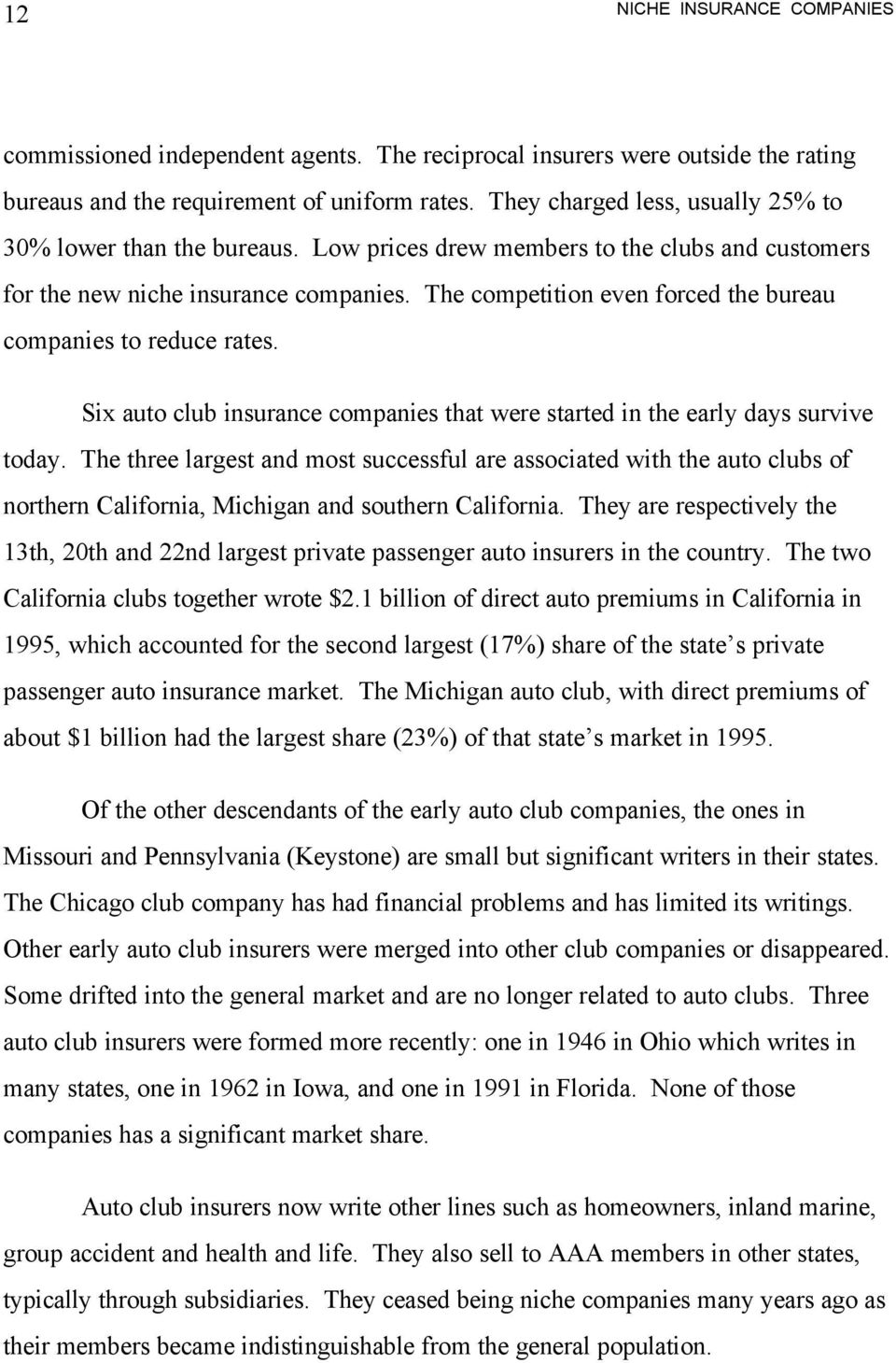 The competition even forced the bureau companies to reduce rates. Six auto club insurance companies that were started in the early days survive today.
