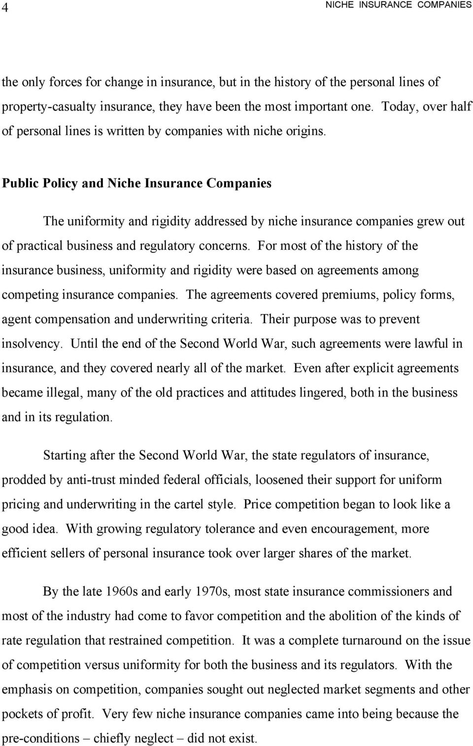Public Policy and Niche Insurance Companies The uniformity and rigidity addressed by niche insurance companies grew out of practical business and regulatory concerns.
