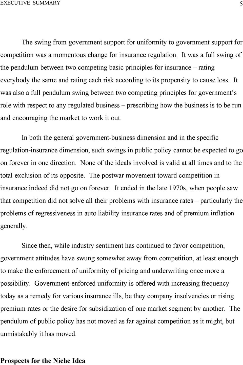 It was also a full pendulum swing between two competing principles for government s role with respect to any regulated business prescribing how the business is to be run and encouraging the market to