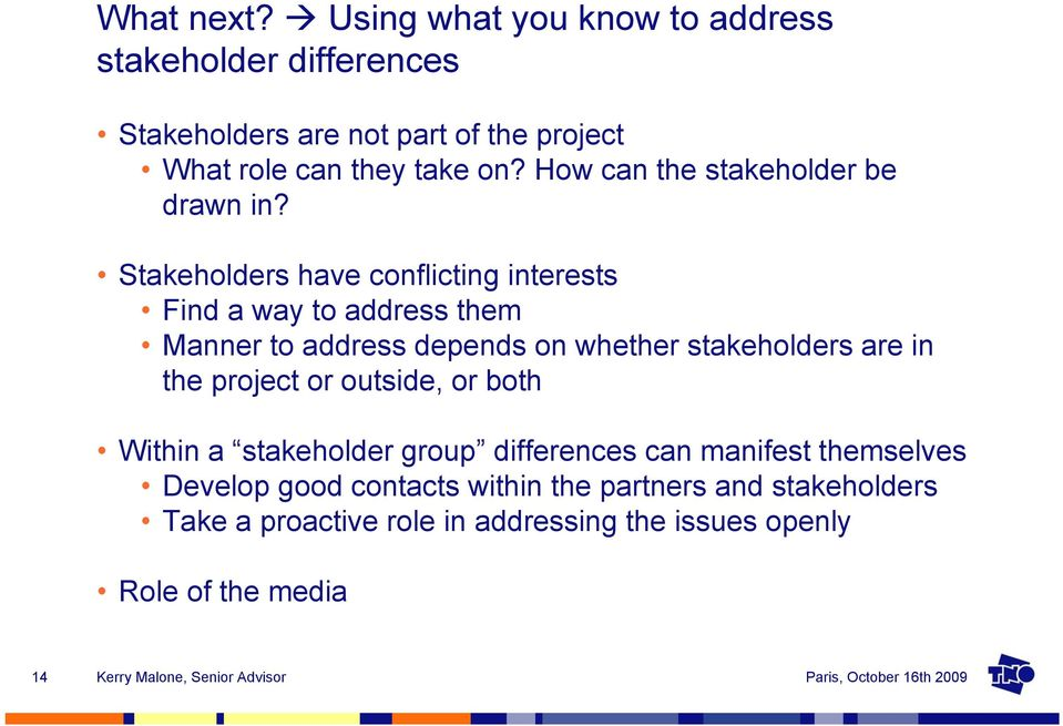 How can the stakeholder be drawn in?