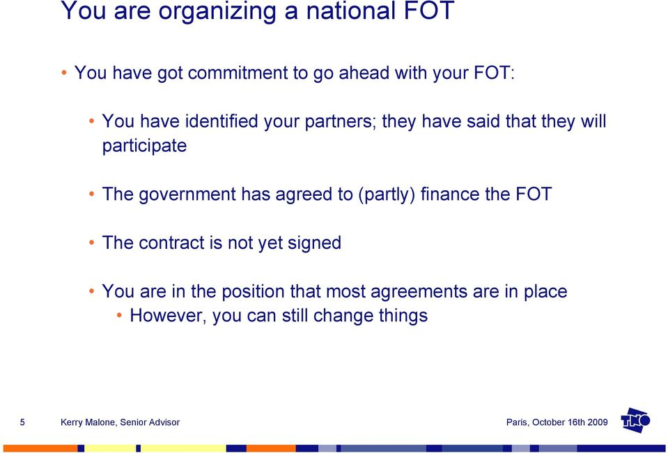 government has agreed to (partly) finance the FOT The contract is not yet signed You