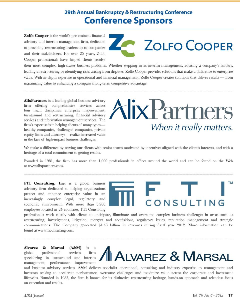 Whether stepping in as interim management, advising a company s lenders, leading a restructuring or identifying risks arising from disputes, Zolfo Cooper provides solutions that make a difference to
