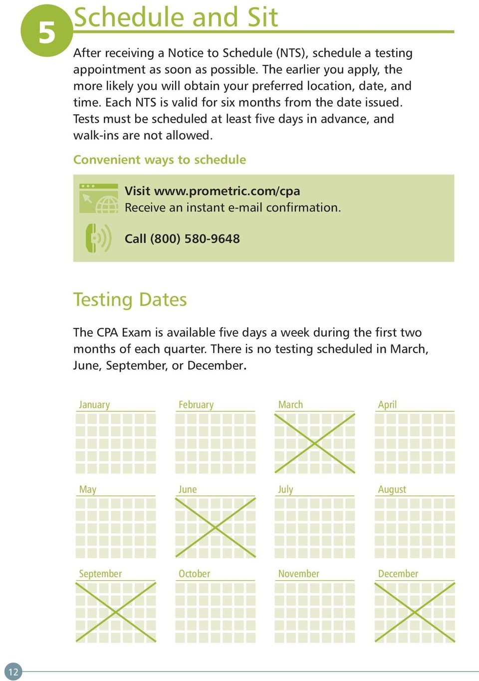Tests must be scheduled at least five days in advance, and walk-ins are not allowed. Convenient ways to schedule Visit www.prometric.com/cpa Receive an instant e-mail confirmation.
