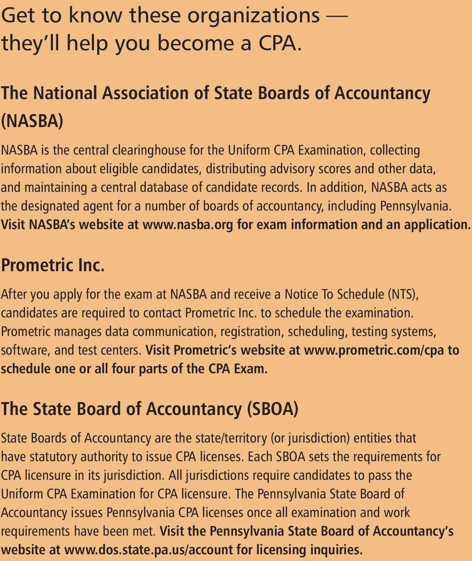 advisory scores and other data, and maintaining a central database of candidate records. In addition, NASBA acts as the designated agent for a number of boards of accountancy, including Pennsylvania.