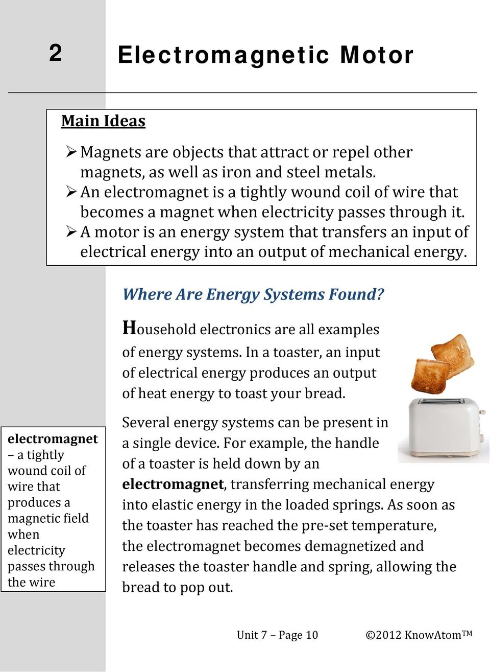 A motor is an energy system that transfers an input of electrical energy into an output of mechanical energy. Where Are Energy Systems Found? Household electronics are all examples of energy systems.