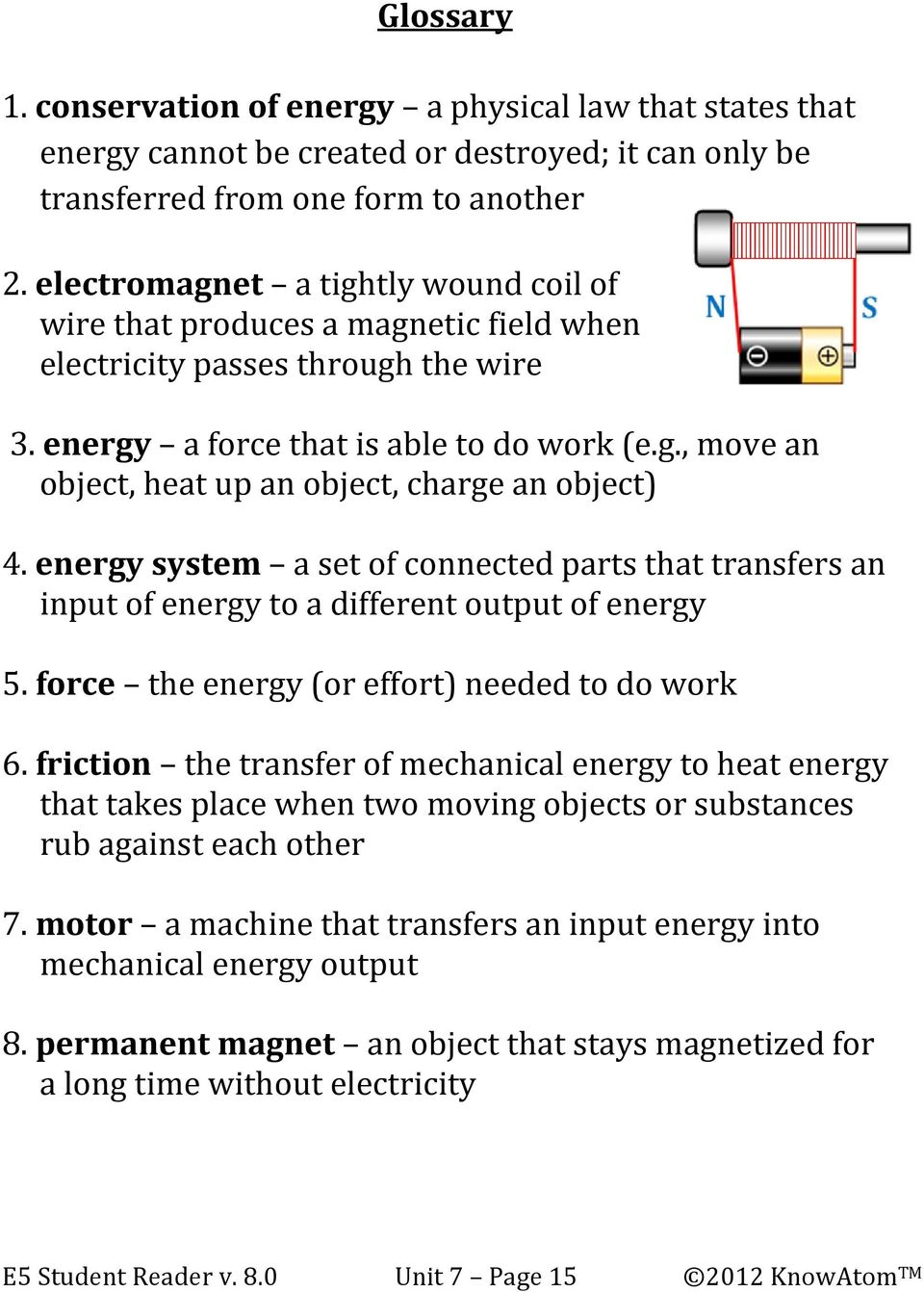 energy system a set of connected parts that transfers an input of energy to a different output of energy 5. force the energy (or effort) needed to do work 6.