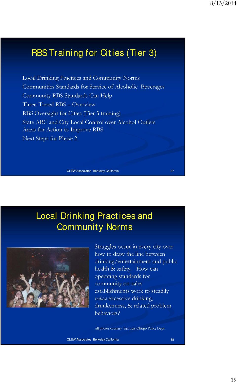 37 Local Drinking Practices and Community Norms Struggles occur in every city over how to draw the line between drinking/entertainment and public health & safety.