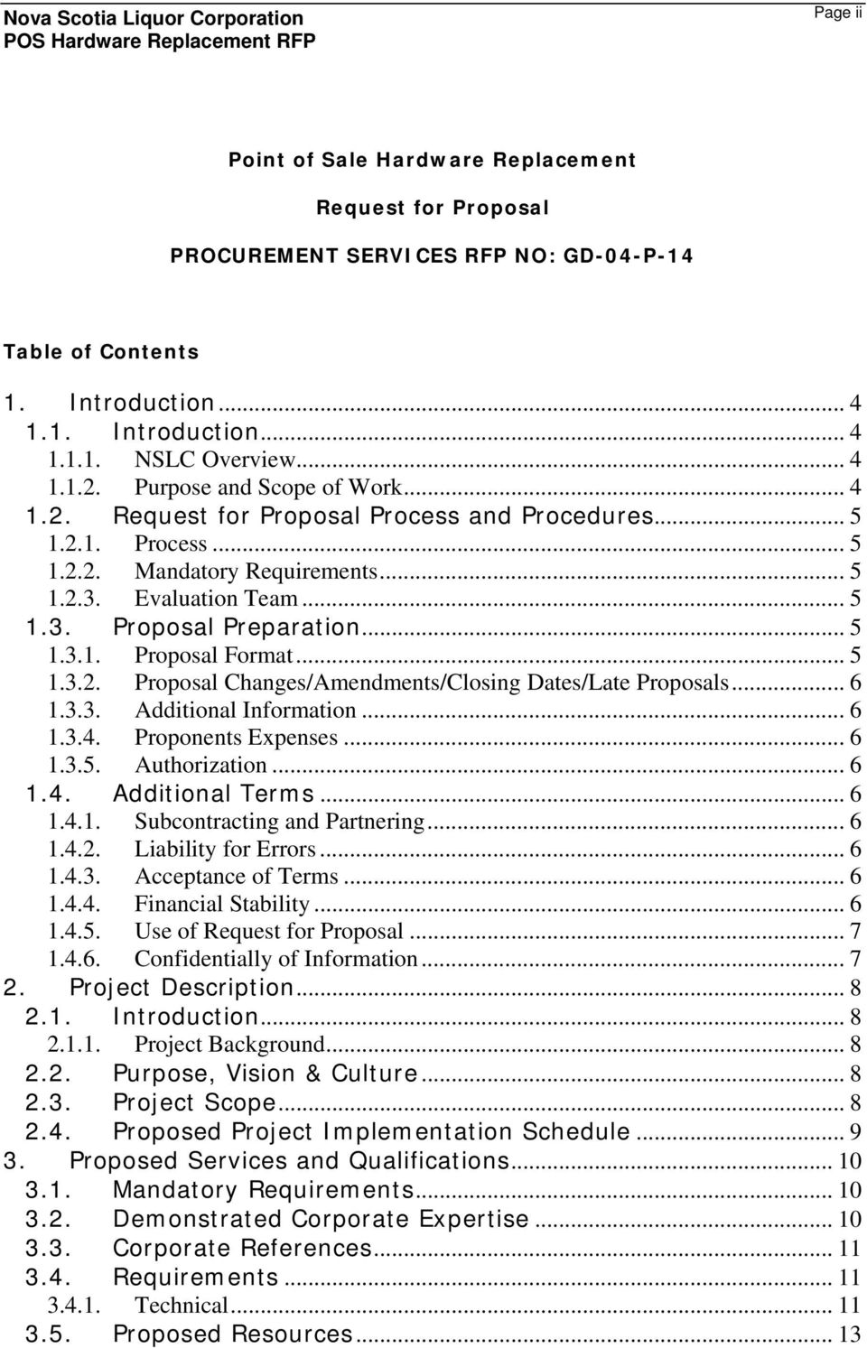 .. 5 1.3.1. Proposal Format... 5 1.3.2. Proposal Changes/Amendments/Closing Dates/Late Proposals... 6 1.3.3. Additional Information... 6 1.3.4. Proponents Expenses... 6 1.3.5. Authorization... 6 1.4. Additional Terms.