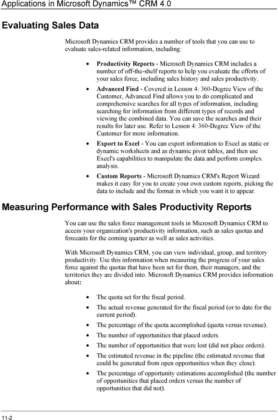 number of off-the-shelf reports to help you evaluate the efforts of your sales force, including sales history and sales productivity.