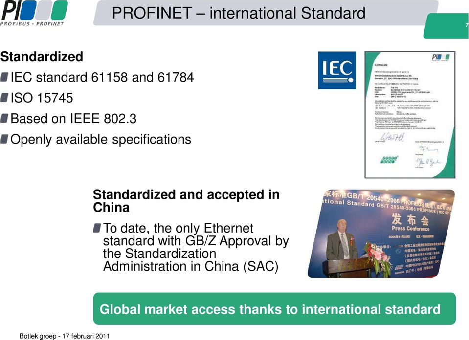 3 Openly available specifications Standardized and accepted in China To date, the