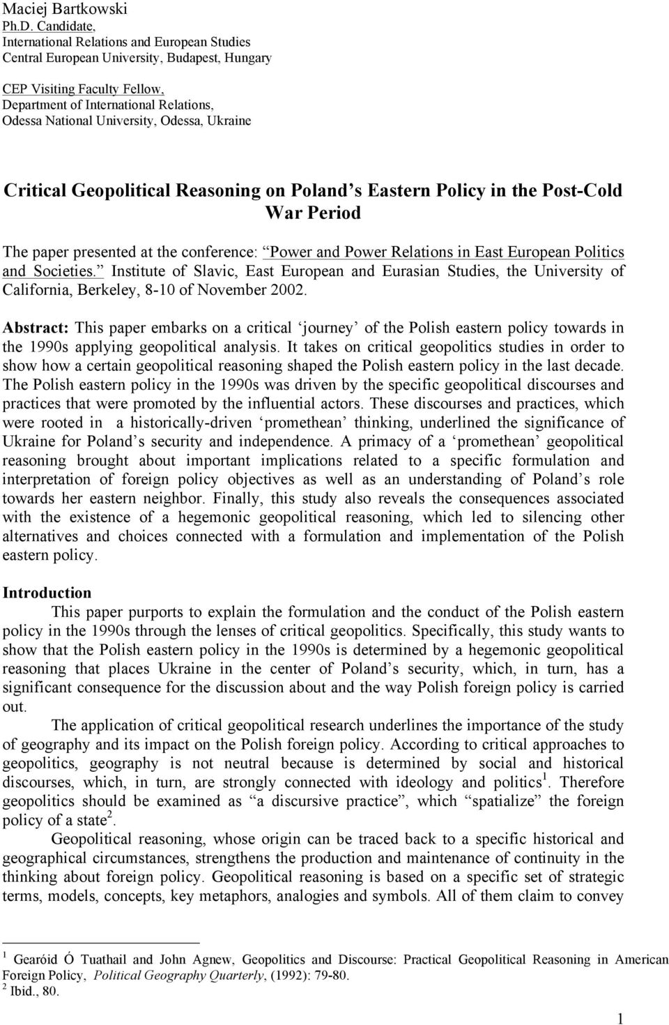 Odessa, Ukraine Critical Geopolitical Reasoning on Poland s Eastern Policy in the Post-Cold War Period The paper presented at the conference: Power and Power Relations in East European Politics and