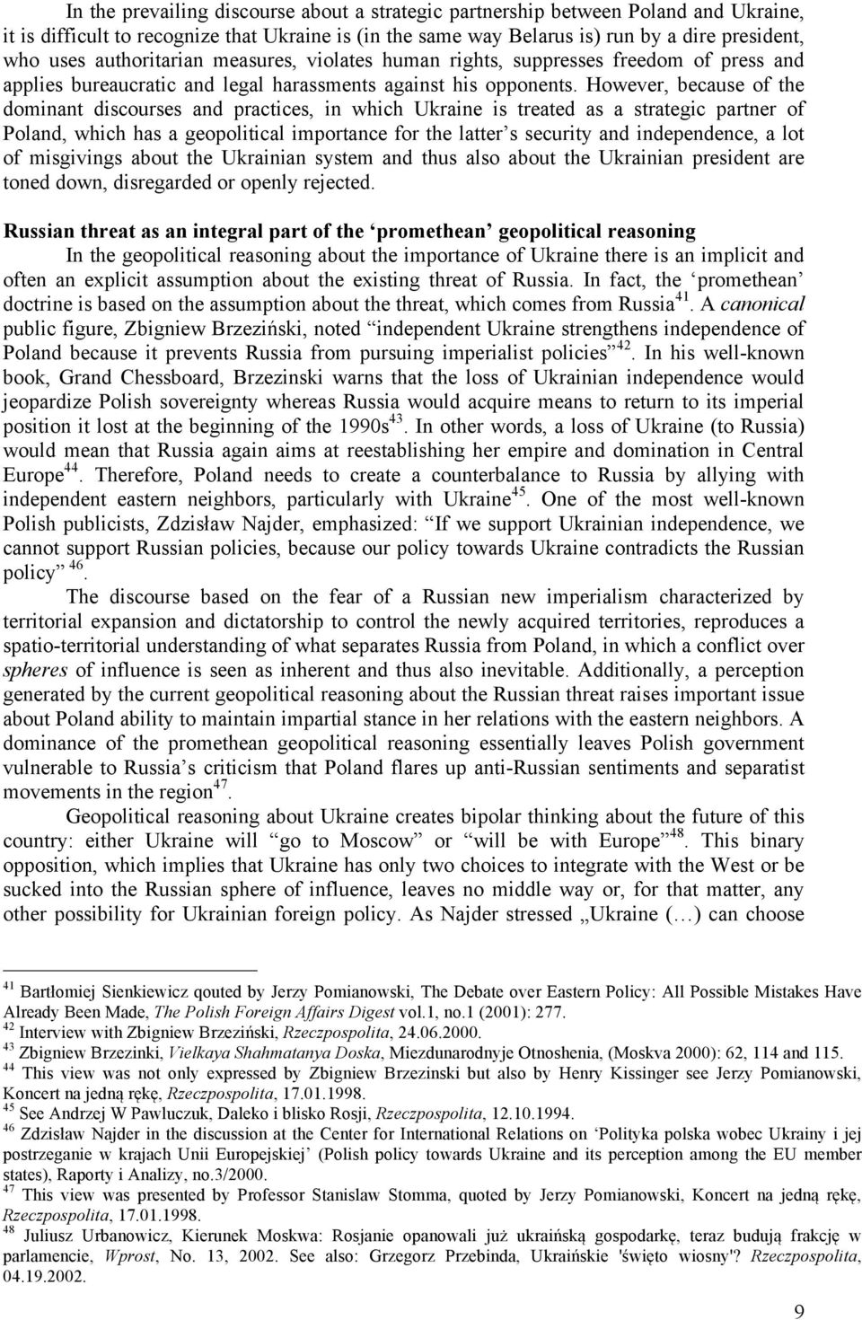 However, because of the dominant discourses and practices, in which Ukraine is treated as a strategic partner of Poland, which has a geopolitical importance for the latter s security and