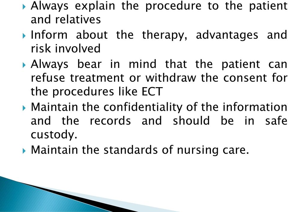 withdraw the consent for the procedures like ECT Maintain the confidentiality of the