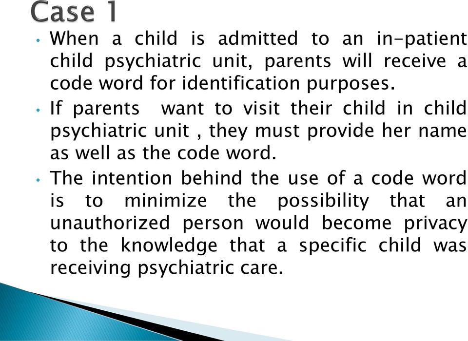 If parents want to visit their child in child psychiatric unit, they must provide her name as well as the