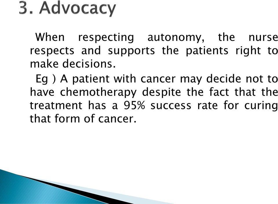 Eg ) A patient with cancer may decide not to have chemotherapy