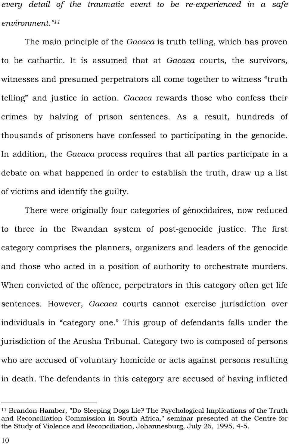 Gacaca rewards those who confess their crimes by halving of prison sentences. As a result, hundreds of thousands of prisoners have confessed to participating in the genocide.