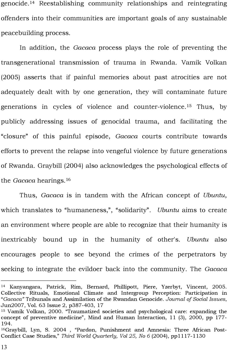 Vamik Volkan (2005) asserts that if painful memories about past atrocities are not adequately dealt with by one generation, they will contaminate future generations in cycles of violence and