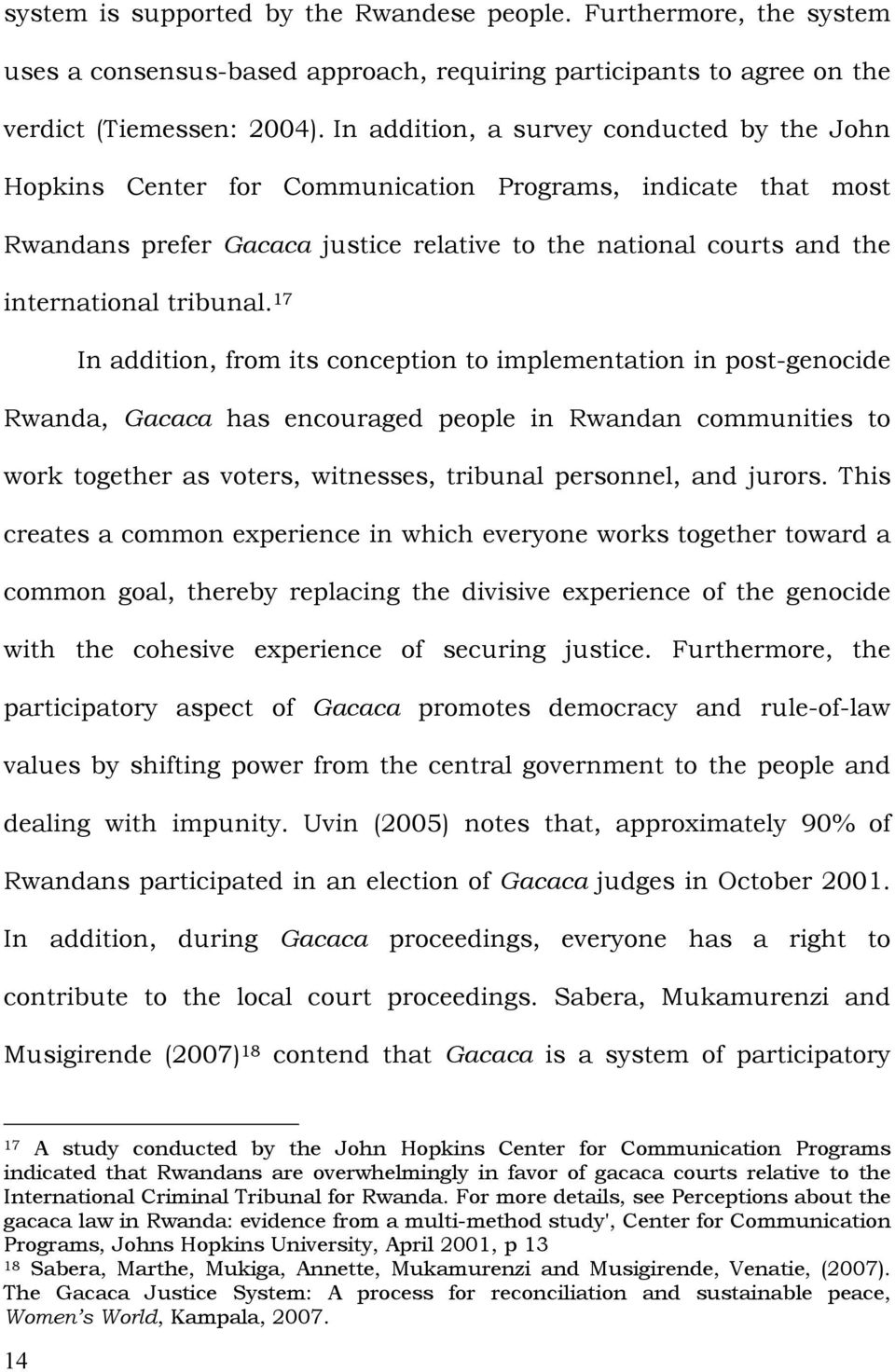 17 In addition, from its conception to implementation in post-genocide Rwanda, Gacaca has encouraged people in Rwandan communities to work together as voters, witnesses, tribunal personnel, and