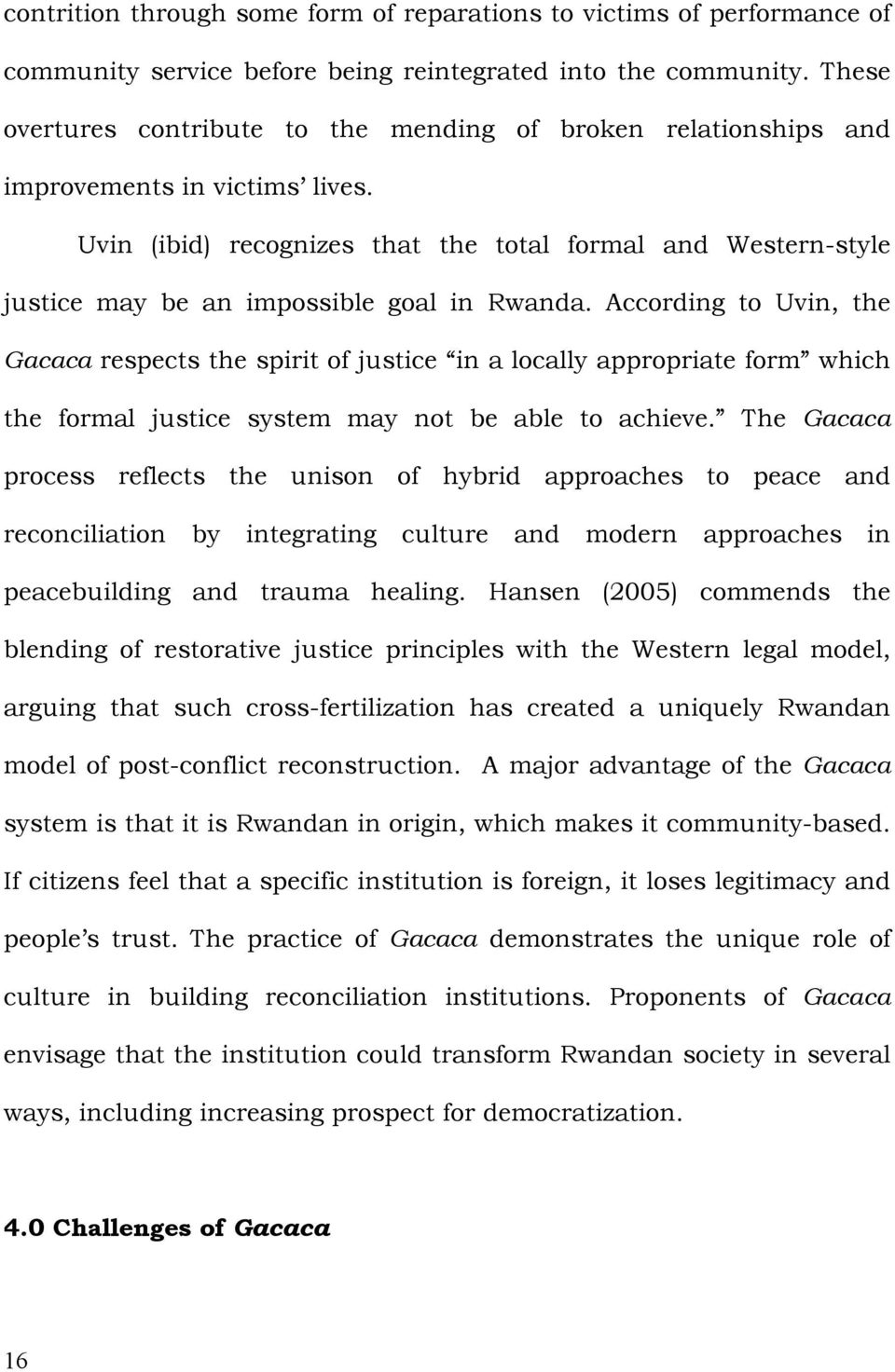 Uvin (ibid) recognizes that the total formal and Western-style justice may be an impossible goal in Rwanda.