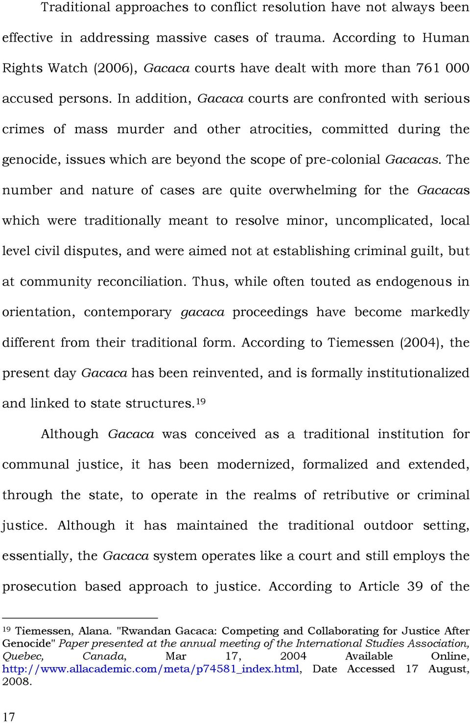 In addition, Gacaca courts are confronted with serious crimes of mass murder and other atrocities, committed during the genocide, issues which are beyond the scope of pre-colonial Gacacas.