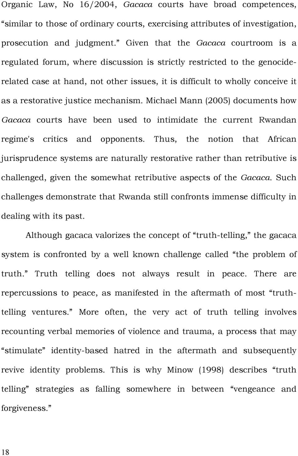 restorative justice mechanism. Michael Mann (2005) documents how Gacaca courts have been used to intimidate the current Rwandan regime's critics and opponents.
