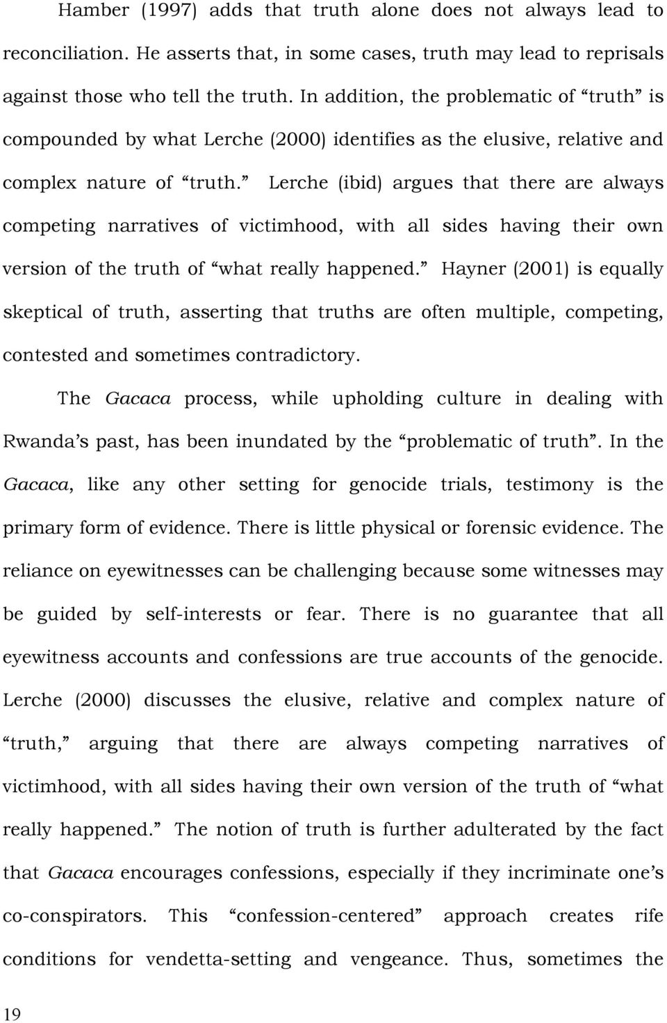 Lerche (ibid) argues that there are always competing narratives of victimhood, with all sides having their own version of the truth of what really happened.