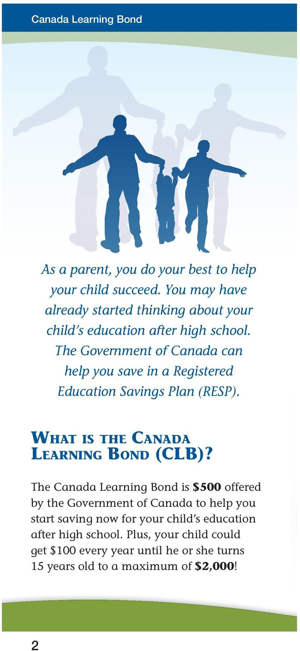 The Government of Canada can help you save in a Registered Education Savings Plan (RESP). WHAT IS THE CANADA LEARNING BOND (CLB)?