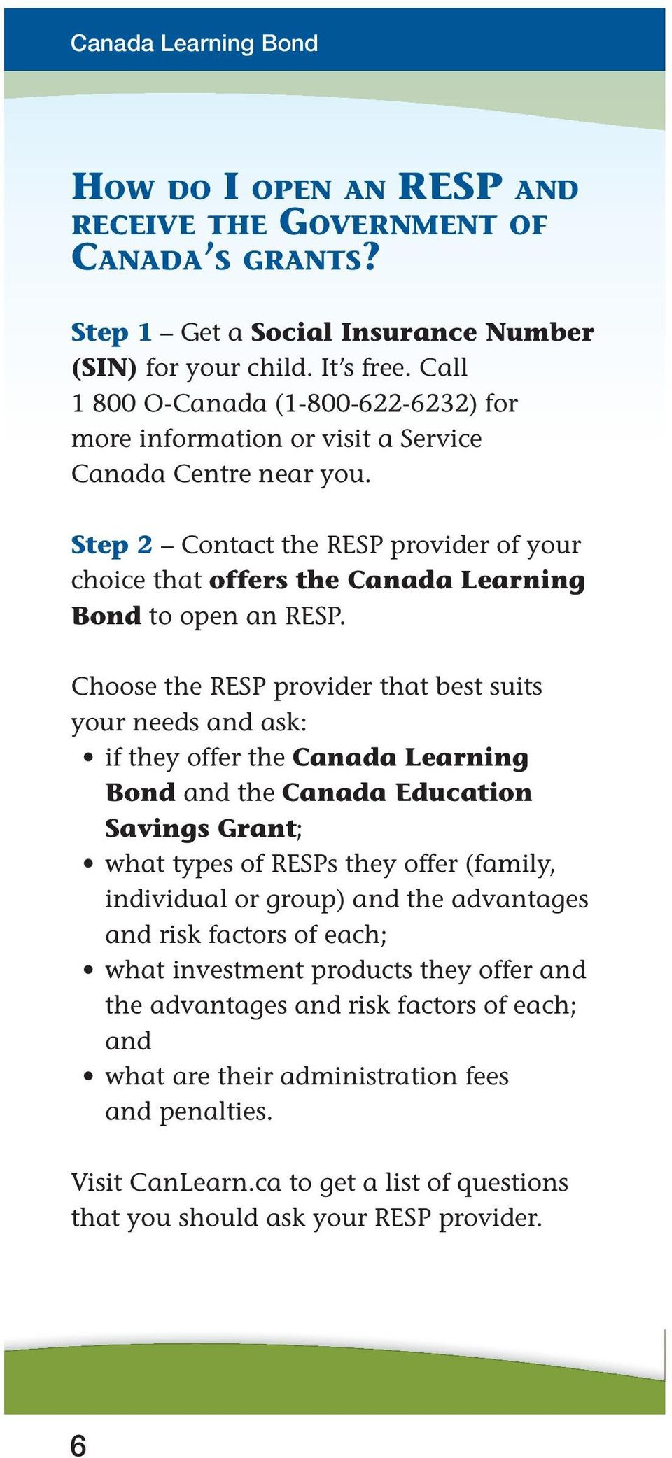 Step 2 Contact the RESP provider of your choice that offers the Canada Learning Bond to open an RESP.