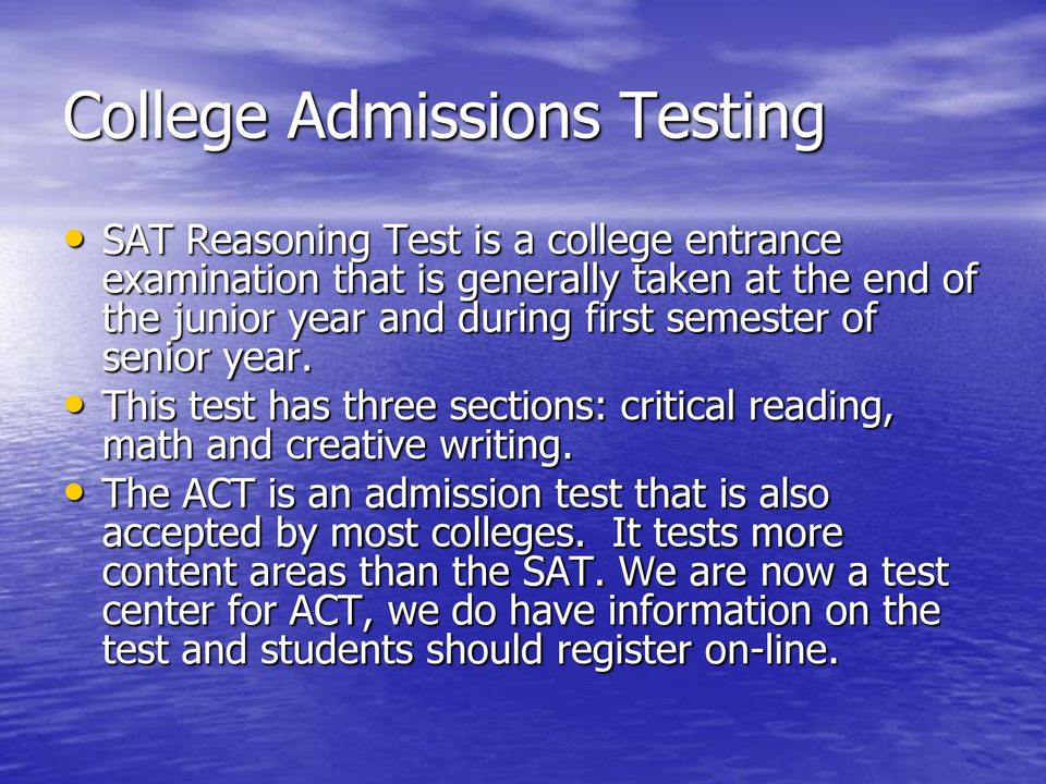 This test has three sections: critical reading, math and creative writing.