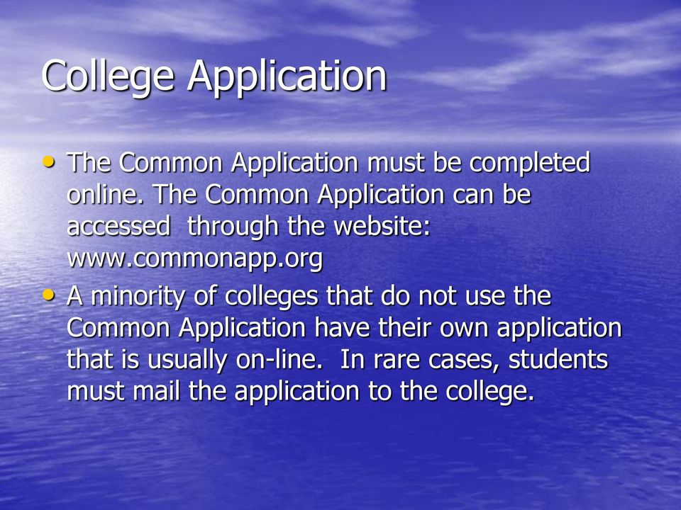 org A minority of colleges that do not use the Common Application have their own