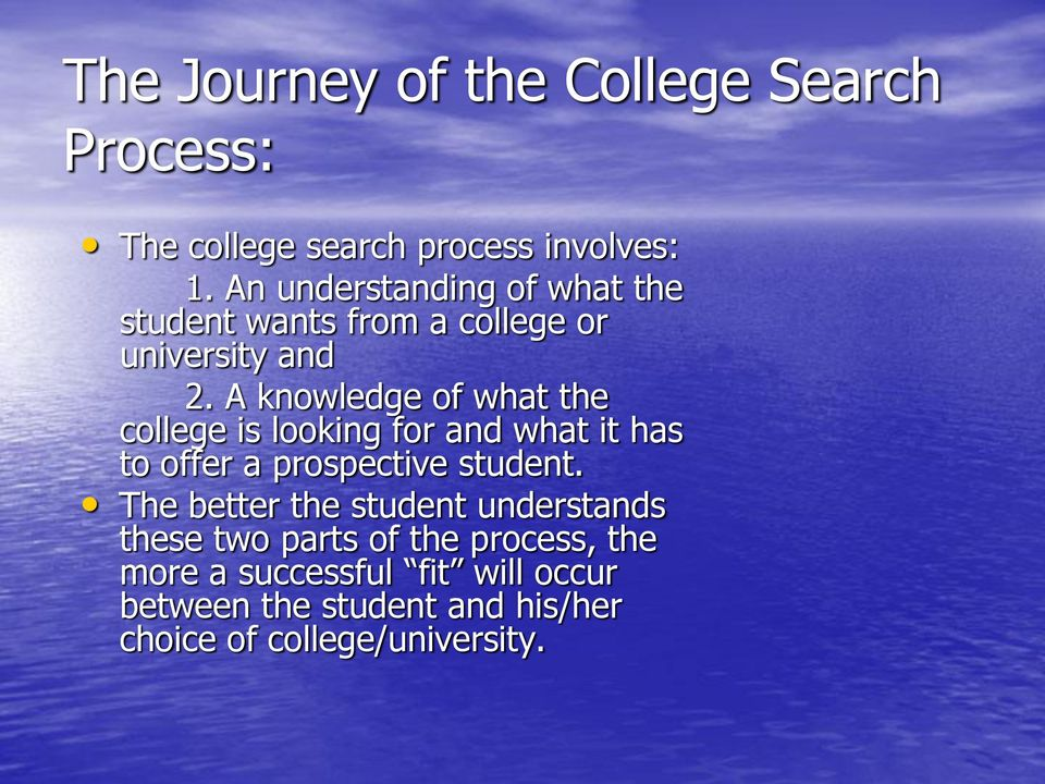 A knowledge of what the college is looking for and what it has to offer a prospective student.