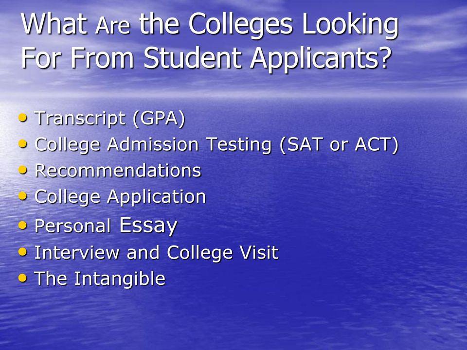 Transcript (GPA) College Admission Testing (SAT or