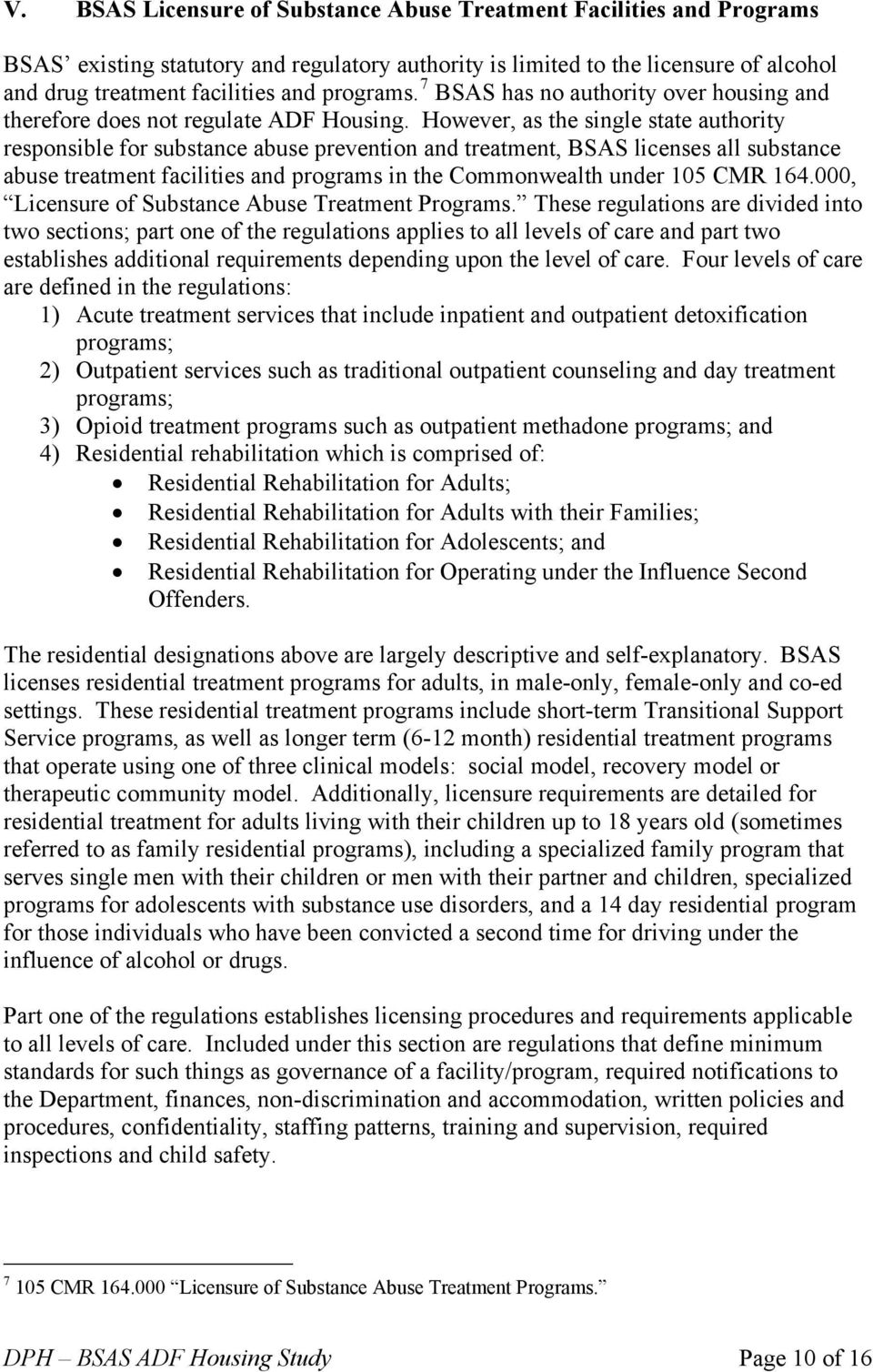 However, as the single state authority responsible for substance abuse prevention and treatment, BSAS licenses all substance abuse treatment facilities and programs in the Commonwealth under 105 CMR