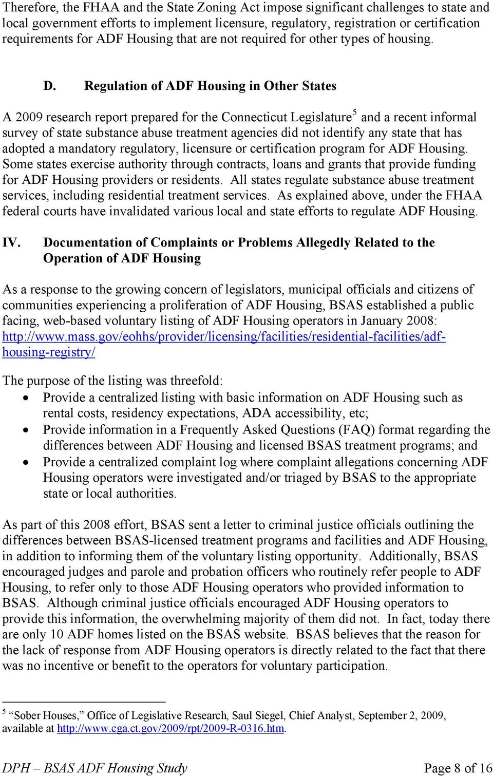Regulation of ADF Housing in Other States A 2009 research report prepared for the Connecticut Legislature 5 and a recent informal survey of state substance abuse treatment agencies did not identify