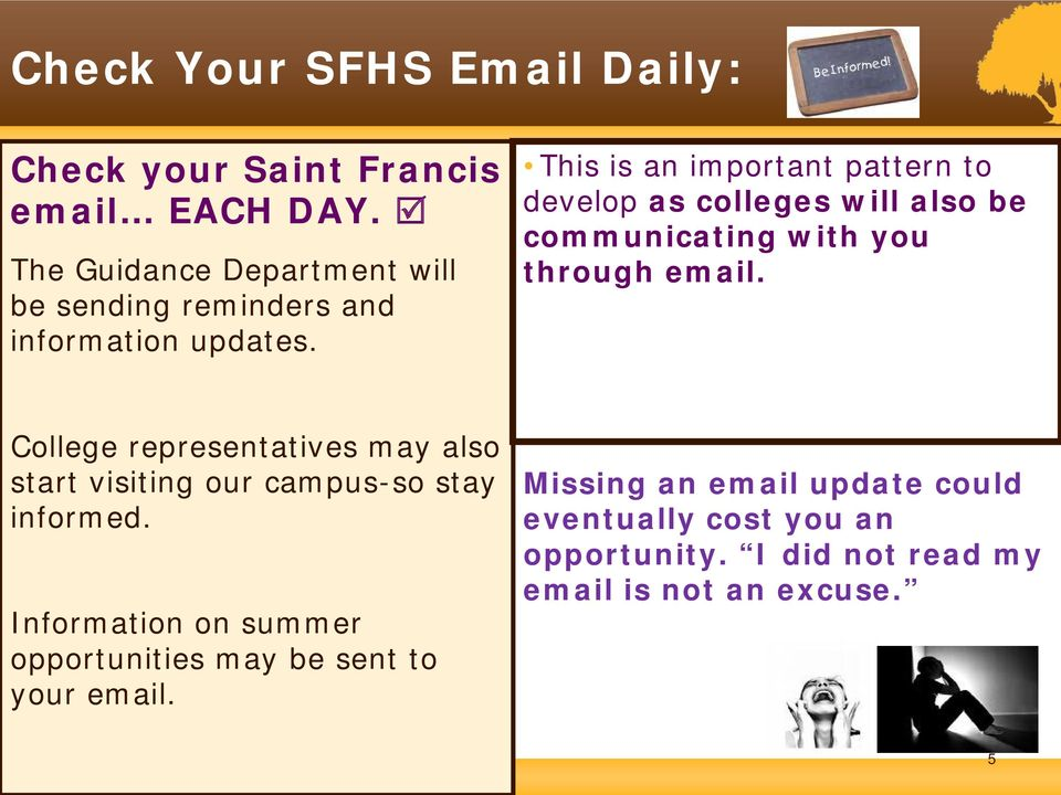 This is an important pattern to develop as colleges will also be communicating with you through email.