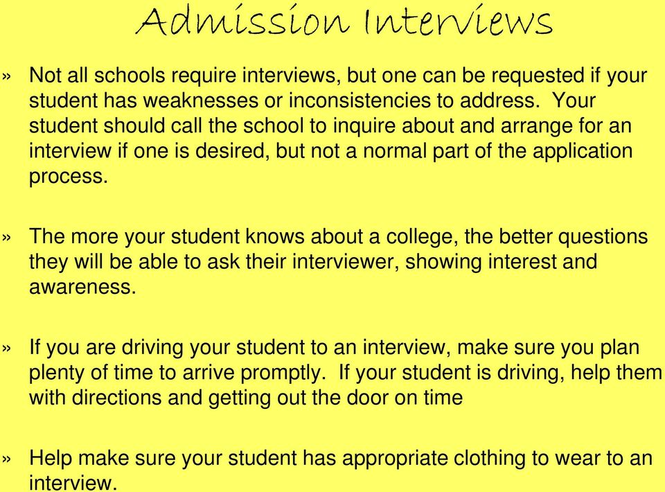 » The more your student knows about a college, the better questions they will be able to ask their interviewer, showing interest and awareness.