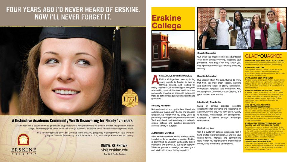 But since it s in the Upstate, going away to college doesn t have to mean going far. So while Erskine may be a little harder to find, you ll always know where you belong. KNOW. BE KNOWN. visit.