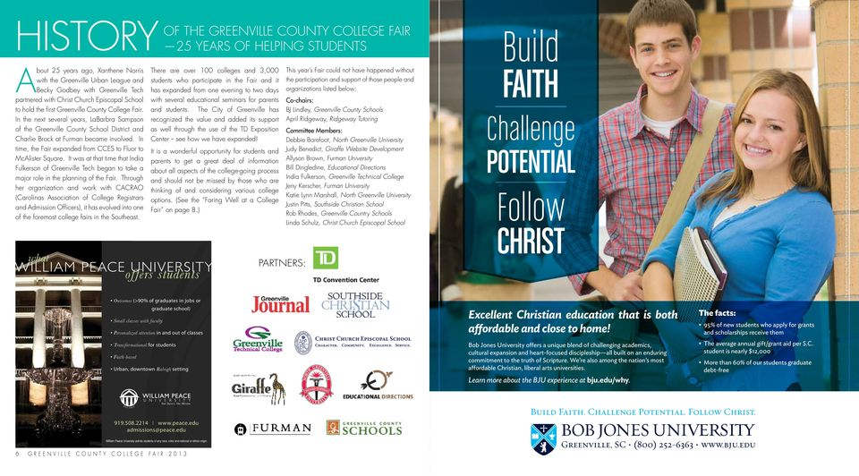 two days organizations listed below: partnered with Christ Church Episcopal School with several educational seminars for parents Co-chairs: to hold the first Greenville County College Fair.
