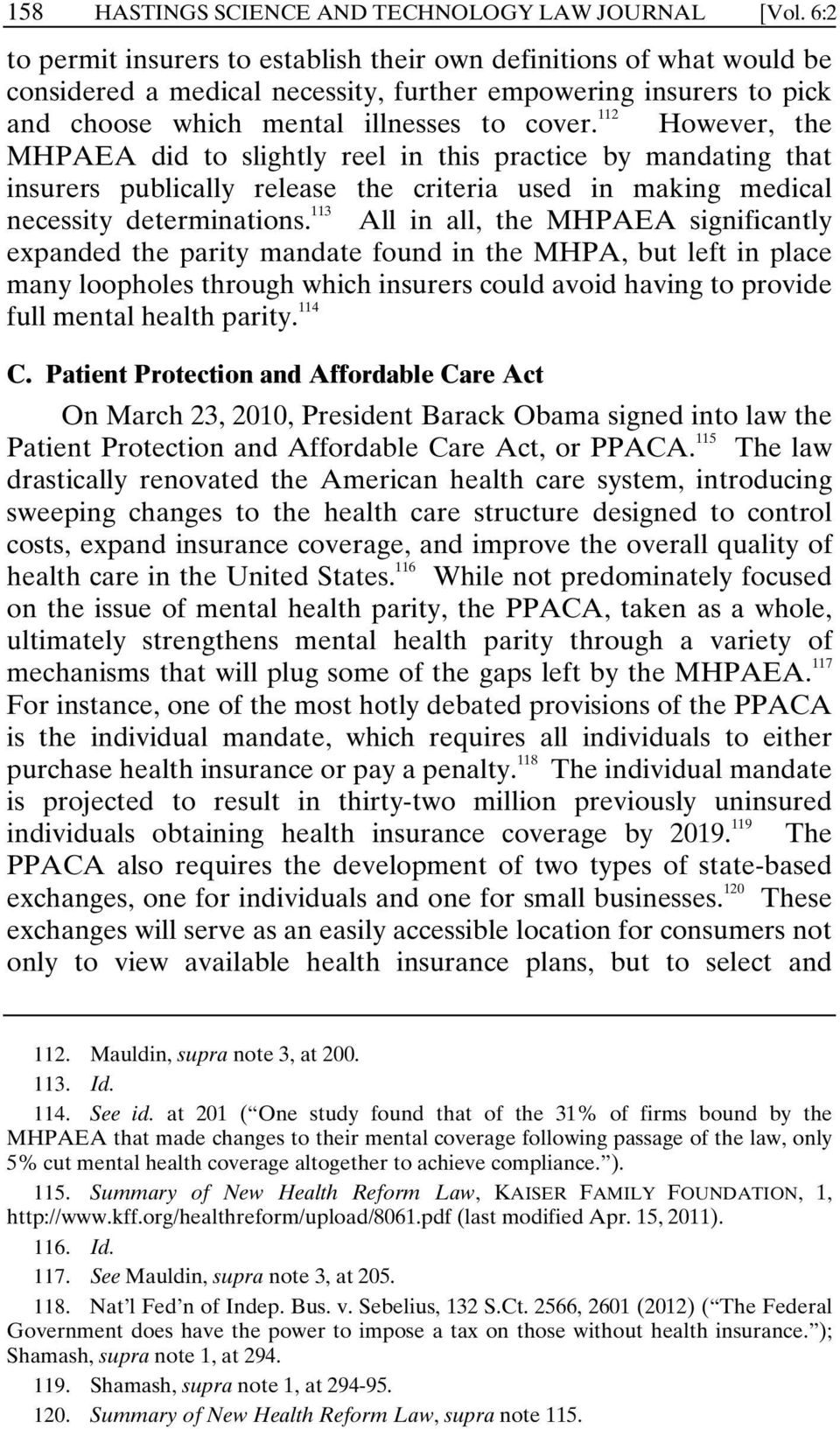 112 However, the MHPAEA did to slightly reel in this practice by mandating that insurers publically release the criteria used in making medical necessity determinations.