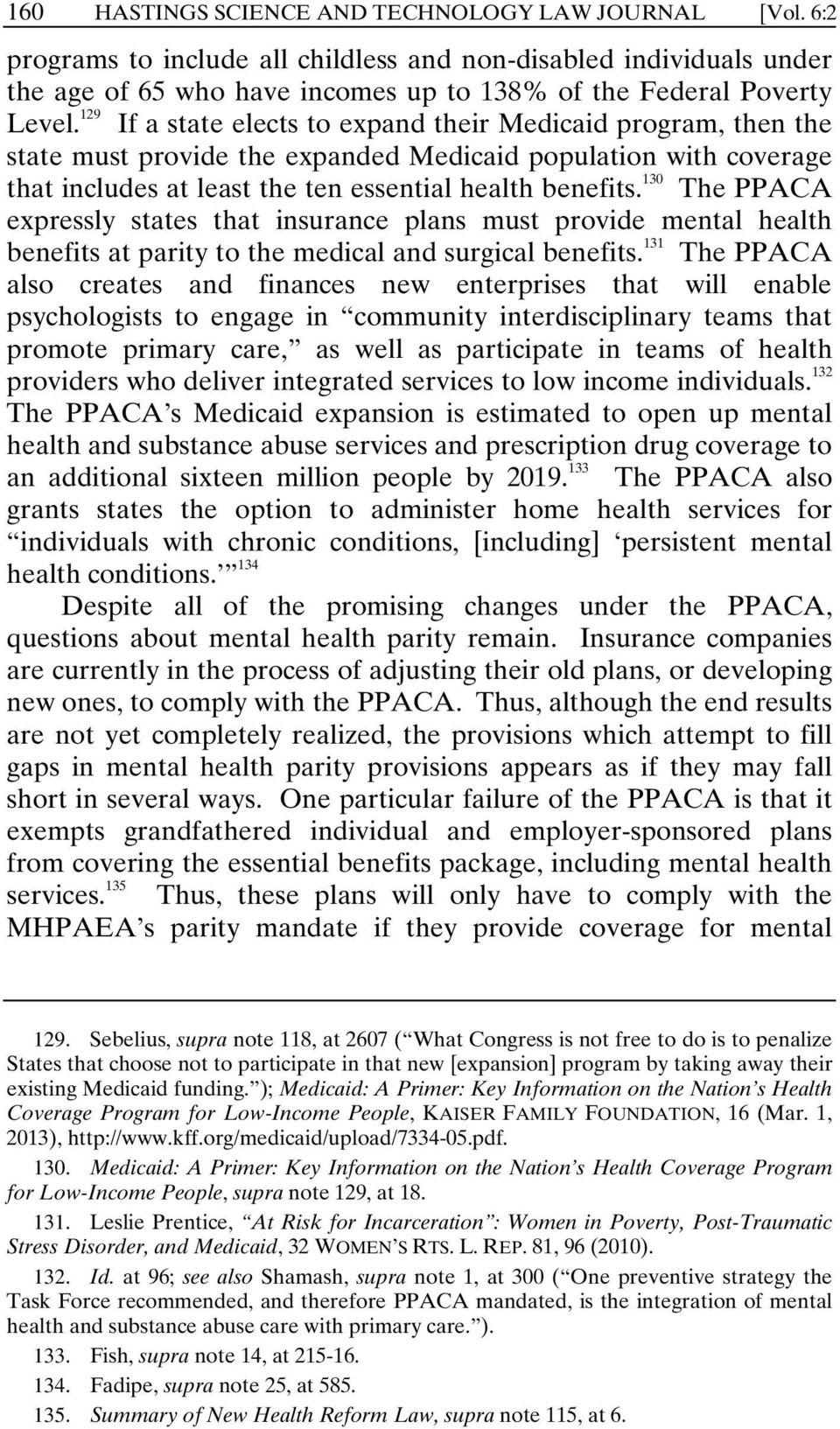 130 The PPACA expressly states that insurance plans must provide mental health benefits at parity to the medical and surgical benefits.