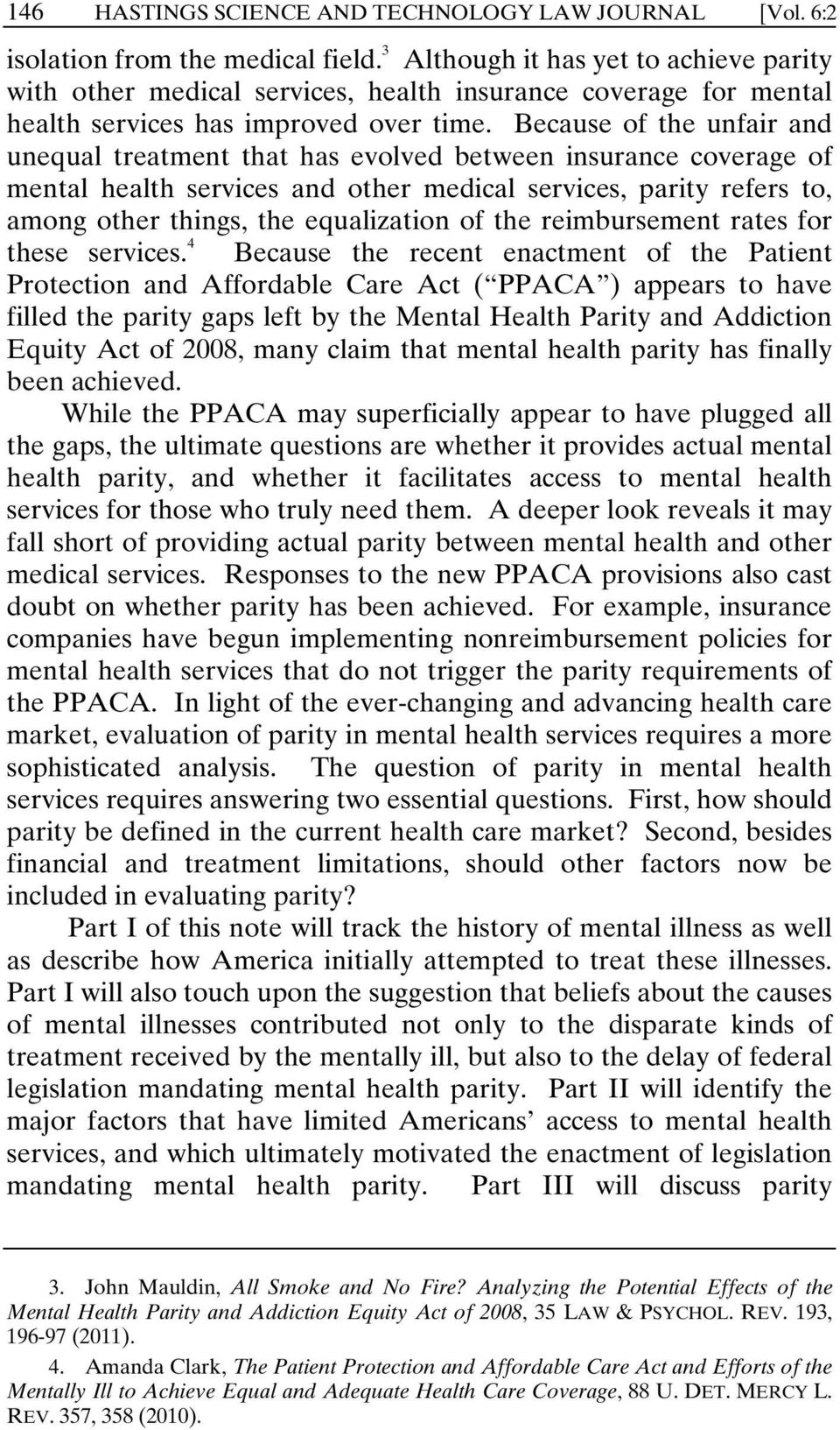 Because of the unfair and unequal treatment that has evolved between insurance coverage of mental health services and other medical services, parity refers to, among other things, the equalization of