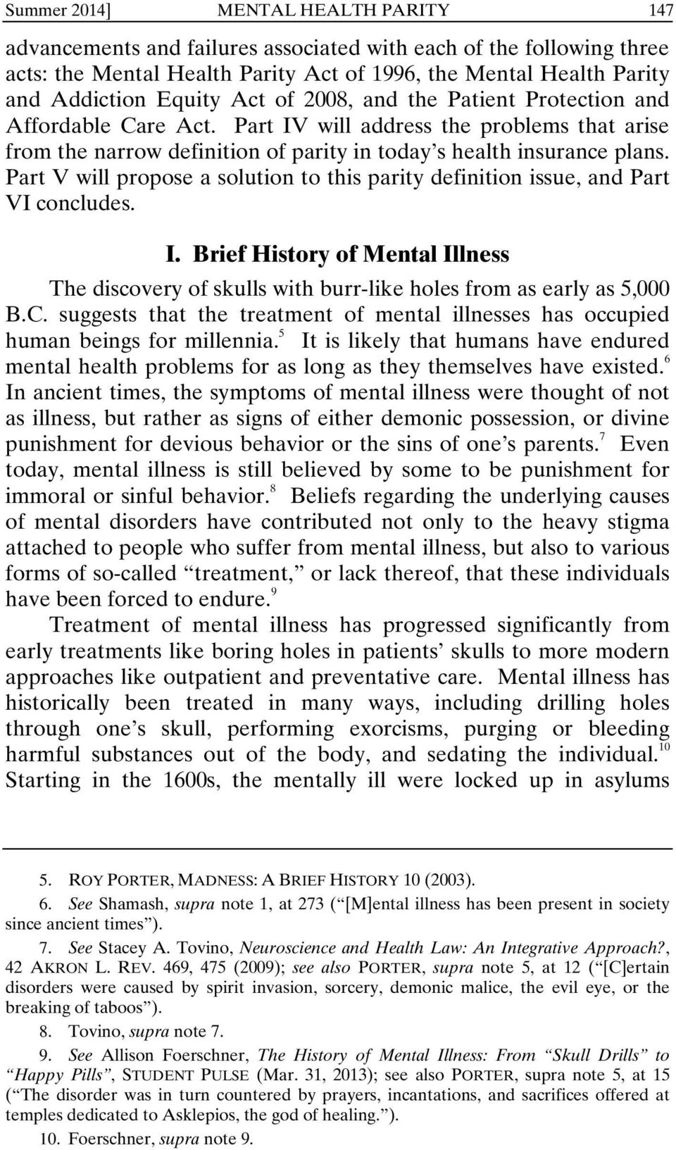 Part V will propose a solution to this parity definition issue, and Part VI concludes. I. Brief History of Mental Illness The discovery of skulls with burr-like holes from as early as 5,000 B.C.